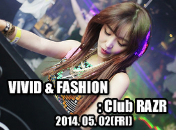 2014. 05. 02 (FRI) VIVID & FASHION @ RAZR
