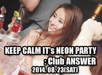 2014. 08. 23 (SAT) KEEP CALM IT's NEON PARTY [ BERSERKER ] @ ANSWER