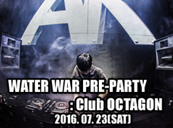 2016. 07. 23 (SAT) WATER WAR PRE-PARTY @ OCTAGON